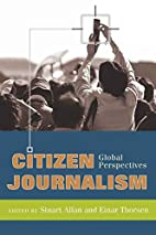 Citizen journalism : global perspectives by…