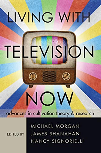 living-with-television-now-advances-in-cultivation-theory-and-research