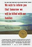 Philip Gourevitch: We Wish to Inform You That Tomorrow We Will Be Killed with Our Families: Stories from Rwanda