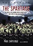 Paul Cartledge: The Spartans: The World of the Warrior-Heroes of Ancient Greece, from Utopia to Crisis and Collapse