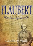 Geoffrey Wall: Flaubert: A Life (Library Edition)