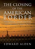 Alden: The Closing of the American Border: Terrorism, Immigration and Security Since 9/11