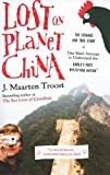 Troost, J. Maarten: Lost on Planet China: The Strange and True Story of One Man's Attempt to Understand the World's Most Mystifying Nation, or How He Became Com