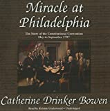 Bowen: Miracle at Philadelphia: The Story of the Constitutional Convention May to September 1787