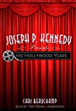 Cari Beauchamp: Joseph P. Kennedy Presents: His Hollywood Years [Library Binding]