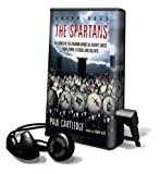 Cartledge, Paul: The Spartans: The World of the Warrior-Heroes of Ancient Greece, from Utopia to Crisis and Collapse [With Earbuds]