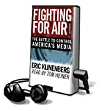 Klinenberg, Eric: Fighting for Air: The Battle to Control America's Media [With Earbuds] (Playaway Adult Nonfiction)
