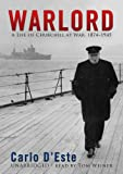 Carlo D'Este: Warlord: A Life of Winston Churchill at War, 1874 -1945 (Library Edition)