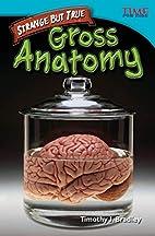 Strange but True: Gross Anatomy by Timothy…