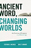 Nichols, Stephen J.: Ancient Word, Changing Worlds: The Doctrine of Scripture in a Modern Age
