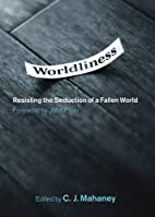 Worldliness: Resisting the Seduction of a…