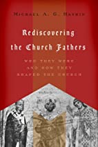 Rediscovering the Church Fathers: Who They…
