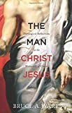 Ware, Bruce A.: The Man Christ Jesus: Theological Reflections on the Humanity of Christ