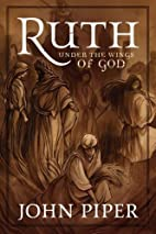Ruth: Under the Wings of God by John Piper