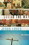 Ryken, Philip Graham: Loving the Way Jesus Loves