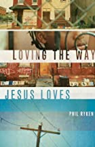 Loving the way Jesus loves by Philip Graham…