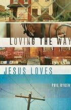 Loving the way Jesus loves by Philip Graham…