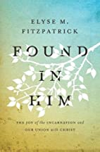 Found in Him: The Joy of the Incarnation and…