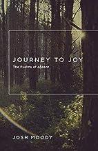 Journey to Joy: The Psalms of Ascent by Josh…