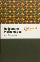 Redeeming Mathematics: A God-Centered…