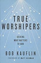 True Worshipers: Seeking What Matters to God…