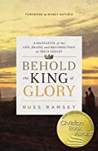 Behold the King of Glory: A Narrative of the…