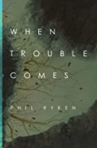 When Trouble Comes by Philip Graham Ryken