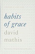 Habits of Grace: Enjoying Jesus through the…