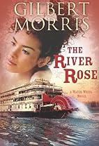 The River Rose by Gilbert Morris