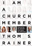 Rainer, Thom S.: I Am a Church Member: Discovering the Attitude that Makes the Difference
