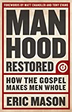 Manhood Restored: How the Gospel Makes Men…