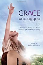 Grace Unplugged: A Novel by Melody Carlson