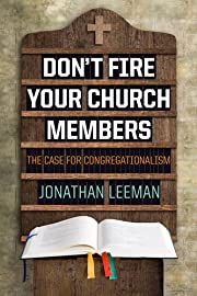 Don't Fire Your Church Members: The Case for…