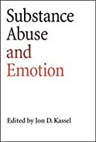 Substance Abuse and Emotion by Jon D. Kassel