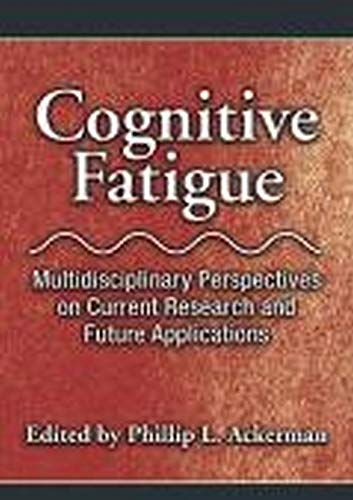 cognitive-fatigue-multidisciplinary-perspectives-on-current-research-and-future-applications-apa-decade-of-behavior-volumes