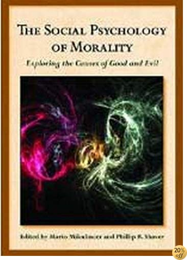The Social Psychology of Morality: Exploring the Causes of Good and Evil