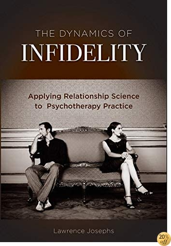 The Dynamics of Infidelity: Applying Relationship Science to Psychotherapy Practice