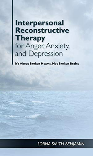 interpersonal-reconstructive-therapy-for-anger-anxiety-and-depression-its-about-broken-hearts-not-broken-brains