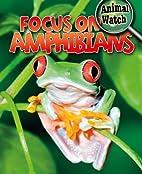 Focus on Amphibians (Animal Watch) by…