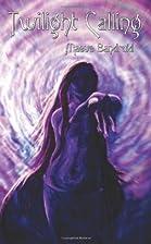 Twilight Calling by Maeve Bandruid