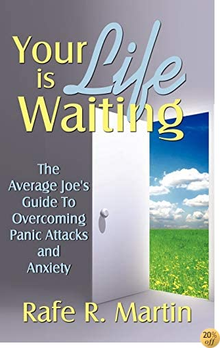 Your Life is Waiting: The Average Joe's Guide to Overcoming Panic Attacks and Anxiety