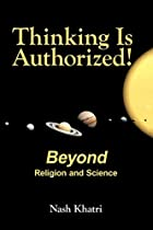 Thinking Is Authorized! by Nash Khatri