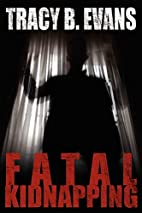 Fatal Kidnapping by Tracy Evans