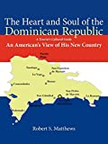 Matthews, Robert: The Heart and Soul of the Dominican Republic: An American's View of His New Country