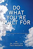 Fred Anderson: Do What You're Built For: A Self Development Guide Using Coaching Principles