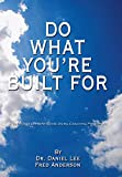 Lee, Dr. Daniel: Do What You're Built For: A Self Development Guide Using Coaching Principles