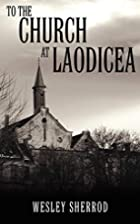 To the Church at Laodicea by Wesley Sherrod