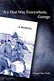 Wells, George: It's That Way Everywhere, George: A memoir