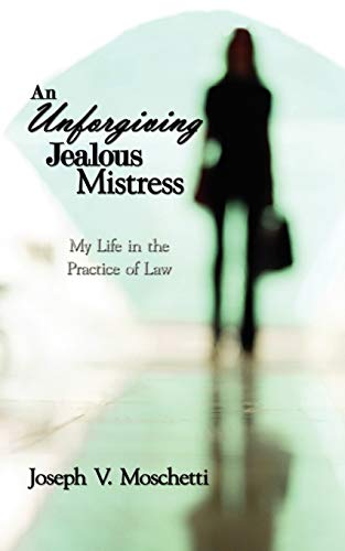 an-unforgiving-jealous-mistress-my-life-in-the-practice-of-law