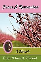 Faces I Remember: A Memoir by Clara Vincent